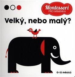Montessori pro miminka: Velký nebo malý – obrázková kniha pro nejmenší děti