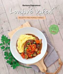 Loudavé vaření: Recepty pro pomalý hrnec – Nejpraktičtější kuchařka s recepty pro pomalý hrnec